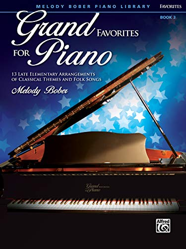 Grand Favorites for Piano 3: 13 Late Elementary Arrangements of Classical Themes and Folk Songs