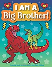 I am a Big Brother! Coloring Book for Boys with a New Baby Sibling: Welcome Baby Activity Book with Inspirational Big Brother Quotes, and Cool Animals for Toddlers, Kids, and Tweens PDF