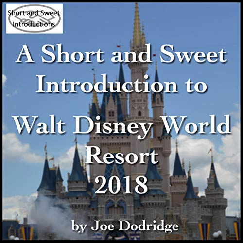 A Short and Sweet Introduction to Walt Disney World Resort: 2018 audiobook cover art