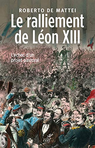 Le ralliement de Léon XIII : L'échec d'un projet pastoral