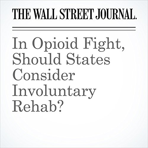 In Opioid Fight, Should States Consider Involuntary Rehab? audiobook cover art