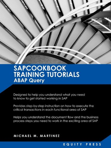 SAP Training Tutorials: SAP ABAP Query and SAP Query Cookbook: Sapcookbook Training Tutorials ABAP Query (Sapcookbook SAP Training Resource Ma