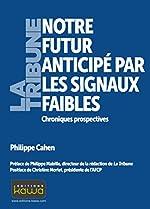 Notre futur anticipé par les signaux faibles - Chroniques prospectives de Philippe Cahen