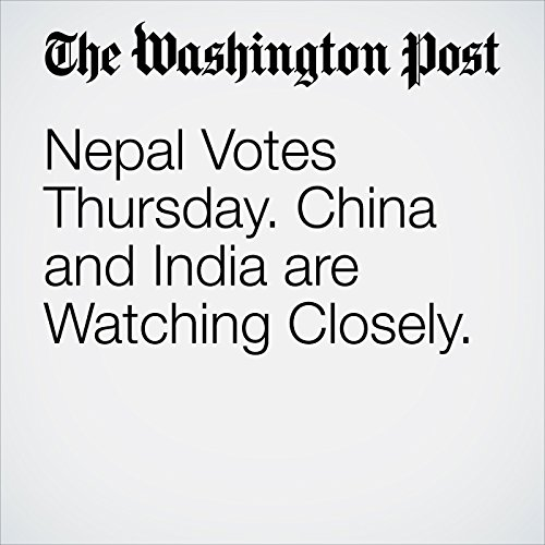Nepal Votes Thursday. China and India are Watching Closely. copertina