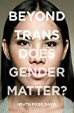 Image of Beyond Trans: Does Gender Matter? (LGBTQ Politics, 2)