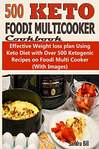 Foodi Multicooker Cookbook: Effective Weight loss plan Using Keto Diet with Over 500 Ketogenic Recipes on Foodi Multi Cooker