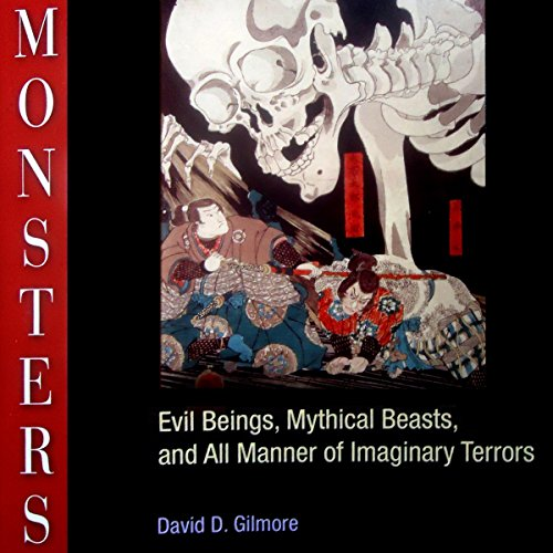 Monsters     Evil Beings, Mythical Beasts, and All Manner of Imaginary Terrors              By:                                                                                                                                 David D. Gilmore                               Narrated by:                                                                                                                                 Maxwell Zener                      Length: 9 hrs and 44 mins     1 rating     Overall 3.0