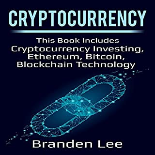 Cryptocurrency: This Book Includes Cryptocurrency Investing, Ethereum, Bitcoin, Blockchain Technology                   By:                                                                                                                                 Branden Lee                               Narrated by:                                                                                                                                 William Bahl                      Length: 10 hrs and 13 mins     Not rated yet     Overall 0.0