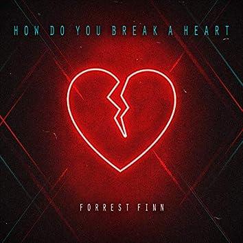 How Do You Break a Heart