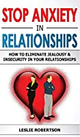Stop Anxiety in Relationships: How to Eliminate Jealousy and Insecurity in Your Relationships, Stop Negative Thinking, Attachment and Fear of Abandonment, Improve Communication, Understand Couple Conflicts
