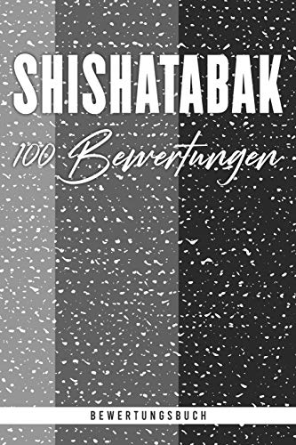 Shishatabak 100 Bewertungen. Bewertungsbuch: Das Buch zum Bewerten von Wasserpfeifentabak. Zum selbst ausfüllen. Strukturierter Aufbau für das Erfassen und beurteilen von 100 Sorten.