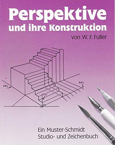 Perspektive und ihre Konstruktion (Musterschmidt-Studio- und Zeichenbücher)