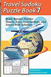 Travel Sudoku Puzzle Book 7: 200 Brain Booster Puzzles - Simple, Easy, Intermediate, and Expert With Solutions (Travel Puz...