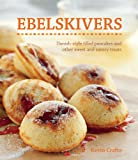 Ebelskivers: Danish-Style Filled Pancakes and other Sweet and Savory Treats