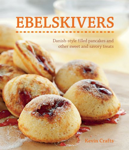 Compare Textbook Prices for Ebelskivers: Danish-Style Filled Pancakes and other Sweet and Savory Treats Original Edition ISBN 8601200676594 by Crafts, Kevin,Kunkel, Erin