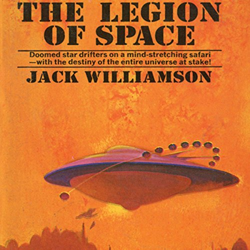 The Legion of Space     Legion of Space, Book 1              By:                                                                                                                                 Jack Williamson                               Narrated by:                                                                                                                                 Sam A. Mowry                      Length: 6 hrs and 58 mins     12 ratings     Overall 3.8