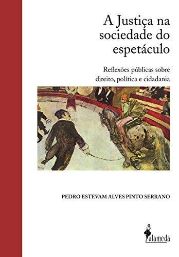 A Justiça na sociedade do espetáculo: Reflexões públicas sobre direito, política e cidadania