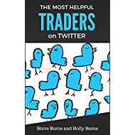 The Most Helpful Traders on Twitter: 30 of The Most Helpful Traders on Twitter Share Their Methods and Wisdom