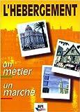 L'hébergement - Un métier, un marché de Michel Harbrot,Bruno Leproust ( 1 décembre 2004 )