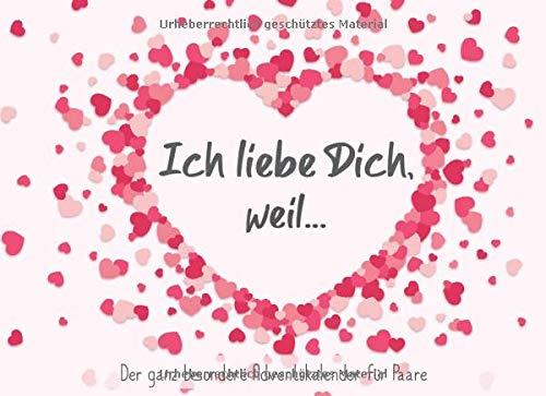Ich liebe dich, weil... - Der ganz besondere Adventskalender für Paare: Gestalten Sie ihre ganz persönliche Liebeserklärung für ihren Partner*in