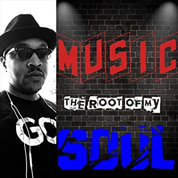 Music the Root of My Soul