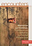 Memories and Violence: Problems and Debates in a Global Perspective: 5 (Encounters)