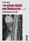 In einem Anfall von Depression ...: Selbsttötungen in der DDR (Forschungen zur DDR-Gesellschaft)