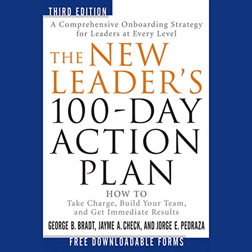 The New Leader's 100-Day Action Plan: How to Take Charge, Build Your Team, and Get Immediate Results audiobook cover art