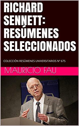 RICHARD SENNETT: RESÚMENES SELECCIONADOS: COLECCIÓN RESÚMENES UNIVERSITARIOS Nº 675