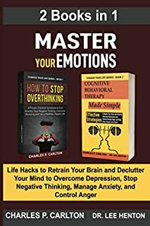 Master Your Emotions (2 Books in 1): Life Hacks to Retrain Your Brain and Declutter Your Mind to Overcome Depression, Stop...