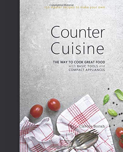 Counter Cuisine: The way to cook great food with basic tools and compact appliances