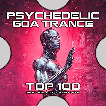 Psychedelic Goa Trance 100 Best Selling Chart Hits