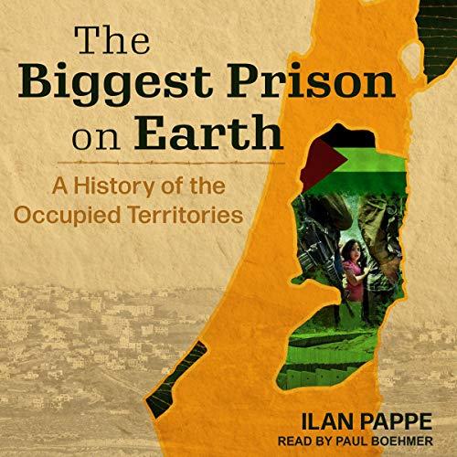 The Biggest Prison on Earth     A History of the Occupied Territories              De :                                                                                                                                 Ilan Pappe                               Lu par :                                                                                                                                 Paul Boehmer                      Durée : 11 h et 17 min     Pas de notations     Global 0,0
