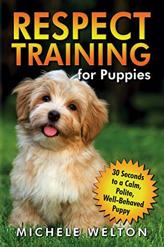 Respect Training for Puppies: 30 Seconds to a Calm, Polite, Well-Behaved Puppy