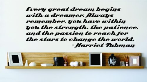 Every great dream begins with a dreamer. Always remember you have within you the strength the patience and the passion to reach for the stars to change the world. - Harriet Tubman Famous Saying Inspirational Life Quote Wall Decal Vinyl Peel & Stick Sticker Graphic Design Home Decor Living Room Bedroom Bathroom Lettering Detail Picture Art - Size : 14 Inches X 34 Inches - 22 Colors Available