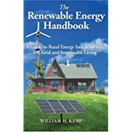 The Renewable Energy Handbook: A Guide to Rural Energy Independence, Off-Grid and Sustainable Living by William H. Kemp…