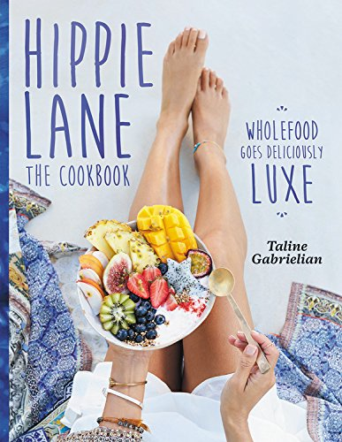 Hippie Lane: The Cookbook: The Cookbook: Wholefood Goes Deliciously Luxe