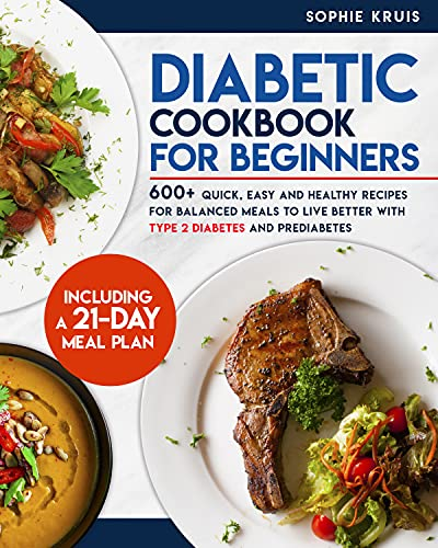 DIABETIC COOKBOOK FOR BEGINNERS: 600+ QUICK, EASY AND HEALTHY RECIPES FOR BALANCED MEALS TO LIVE BETTER WITH TYPE 2 DIABETES AND PREDIABETES. INCLUDING A 21-DAY MEAL PLAN (English Edition)