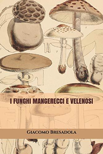 I Funghi Mangerecci e Velenosi