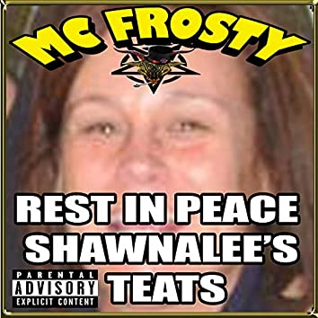 Rest In Peace Shawnalee's Teats