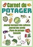 Carnet du Potager: Livre à compléter pour le suivi des cultures - Plans du potager - Journal des semis - conseils et astuces