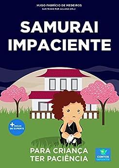 Livro infantil para a criança ter paciência.: Samurai Impaciente: paciência, psicologia infantil, criança sem paciência. (Contos infantis que inspiram 14) por [Hugo Fabrício de Medeiros]