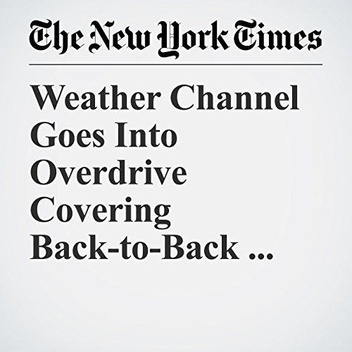 Weather Channel Goes Into Overdrive Covering Back-to-Back Hurricanes copertina