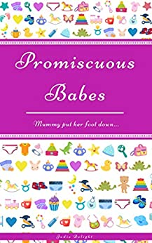 Promiscuous Babes: Mummy Put Her Foot Down... by [Jodie Delight]
