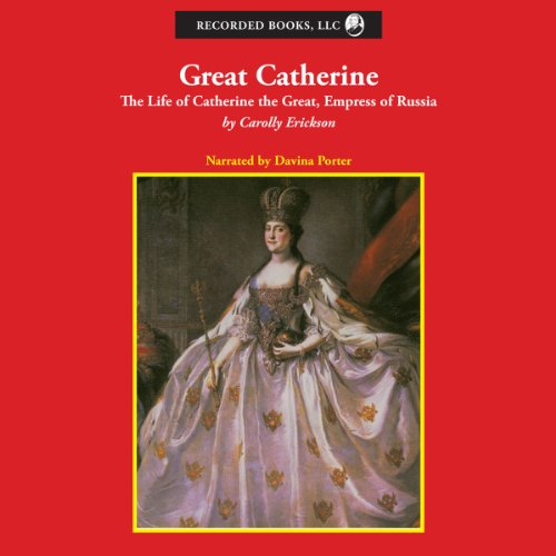 Great Catherine     The Life of Catherine the Great, Empress of Russia              By:                                                                                                                                 Carolly Erickson                               Narrated by:                                                                                                                                 Davina Porter                      Length: 15 hrs and 2 mins     357 ratings     Overall 4.2
