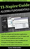 Ti-Nspire™ Guide Algebra Fundamentals: TI-Nspire and TI-Nspire CAS Revealed and Extended (TI-Nspire Innovation in Education Series Book 1)