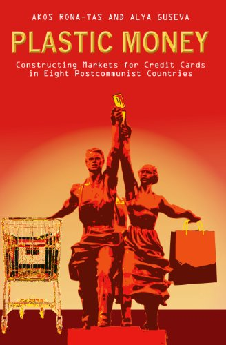 Plastic Money: Constructing Markets for Credit Cards in Eight Postcommunist Countries (English Edition)