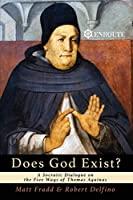 Does God Exist? A Socratic Dialogue on the Five Ways of Thomas Aquinas