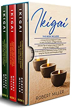 Ikigai: 3 in 1- Beginner's Guide+ Effective Tips+ Simple and Effective Methods of Living a Fruitful Life by Using the Theories and Principles of Ikigai (English Edition) por [Robert  Miller]