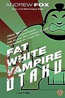 Fat White Vampire Otaku